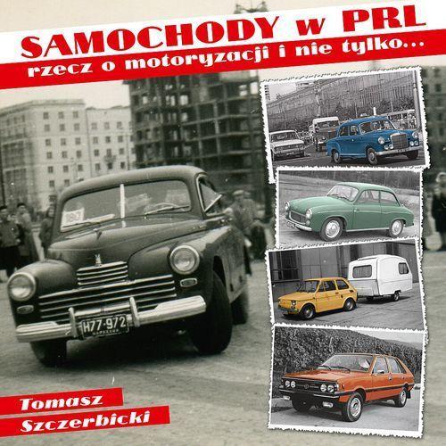 Samochody w PRL - Dostępne od: 2014-10-13 (9788377311806)