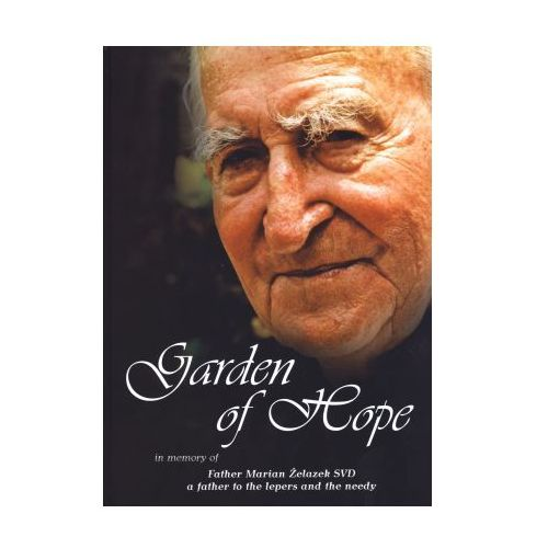 In memory of Father Marian Żelazek SVD a father to the lepers - garden-of-hope-in-memory-of-father-marian-zelazek-svd-a-father-to-the-lepers-and-the-needy-verbinum