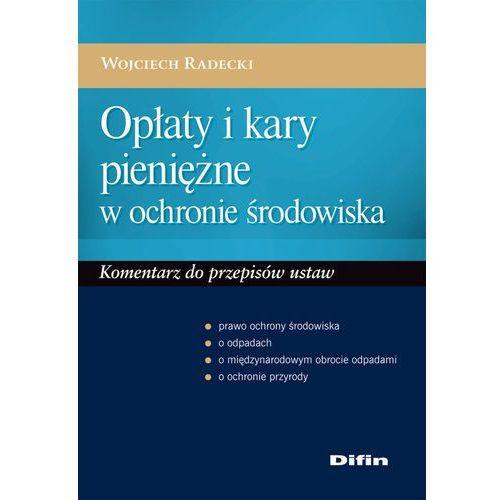 Opłaty i kary pieniężne w ochronie środowiska - Wojciech Radecki (279 str.)