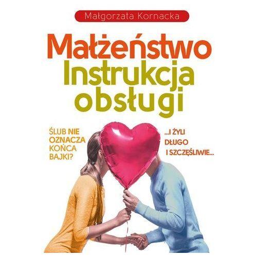 Małżeństwo. instrukcja obsługi, Małgorzata Kornacka