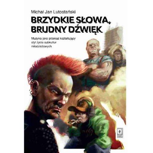 Brzydkie słowa, brudny dźwięk - Michał Jan Lutostański (304 str.)