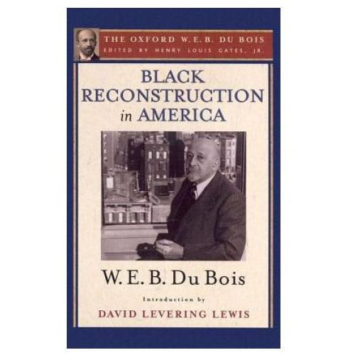 Black Reconstruction in America (The Oxford W. E. B. Du Bois) (9780199385652)