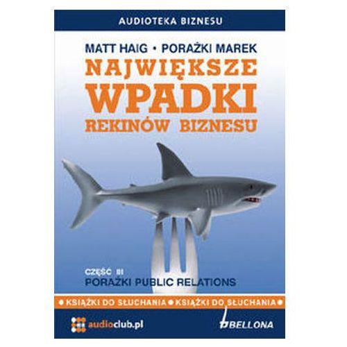 Największe wpadki rekinów biznesu. Część 3. Porażki Public Relations (audiobook) Matt Haig