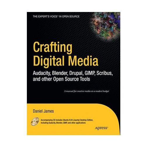 Crafting Digital Media: Audacity, Blender, Drupal, GIMP, Scribus, and Other Open Source Tools (9781430218876)