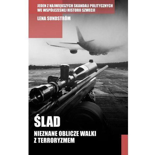 Ślad Nieznane oblicze walki z terroryzmem (344 str.)