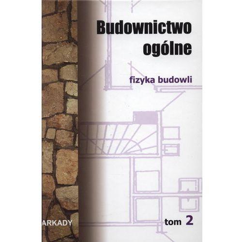 Budownictwo ogólne. Tom 2. Fizyka budowli (2010)
