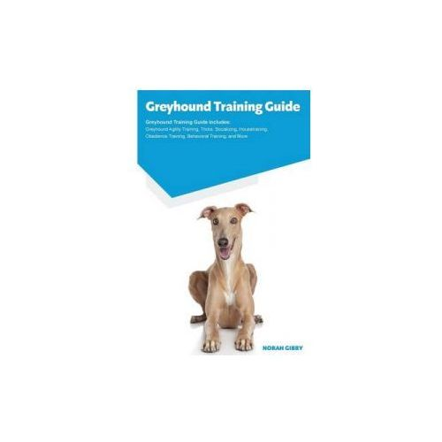 Greyhound Training Guide Greyhound Training Guide Includes (9781910547960)