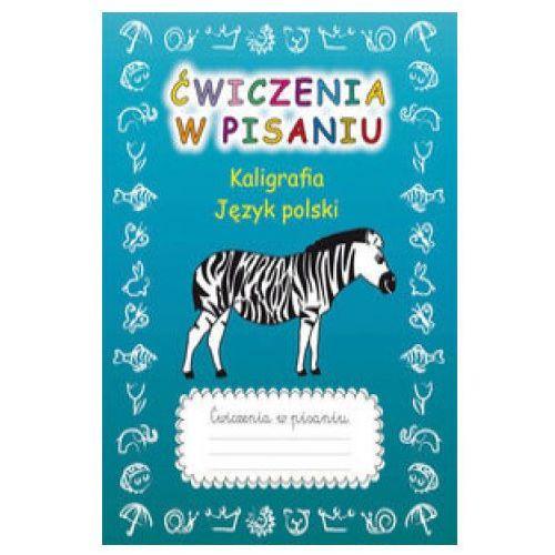 Ćwiczenia w pisaniu Kaligrafia Język polski z zebrą - Beata Guzowska (2019)