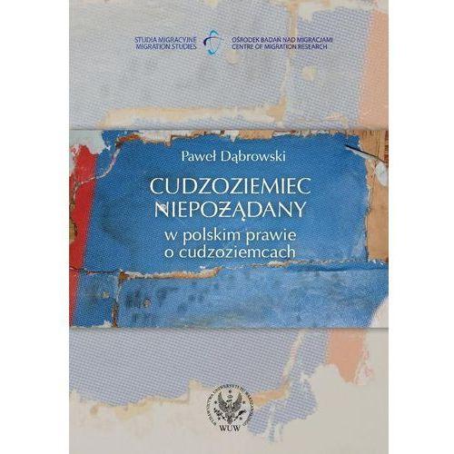 Cudzoziemiec niepożądany w polskim prawie o cudzoziemcach (9788323508977)