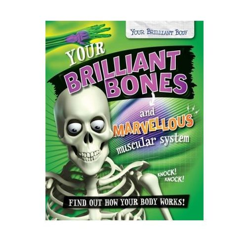 Your Brilliant Body: Your Brilliant Bones and Marvellous Muscular System (9780750292481)