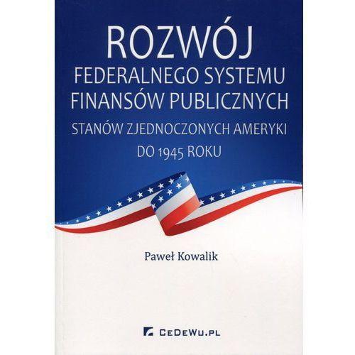 Rozwój federalnego systemu fi nansów publicznych Stanów Zjednoczonych Ameryki do 1945 roku*natychmiastowawysyłkaod3,99 (9788375567823)