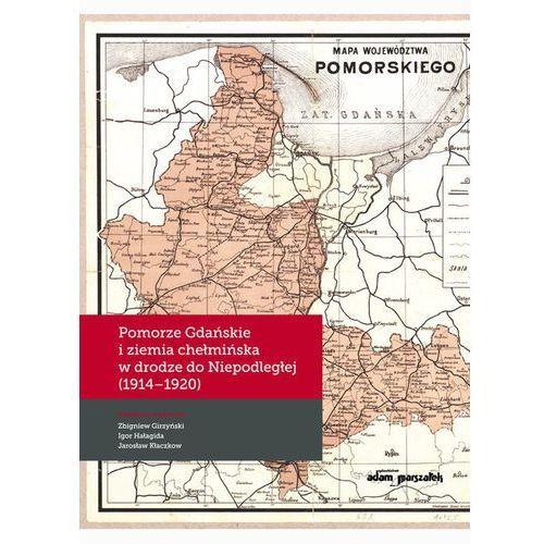Pomorze Gdańskie i ziemia chełmińska w drodze do Niepodległej (1914-1920), oprawa twarda