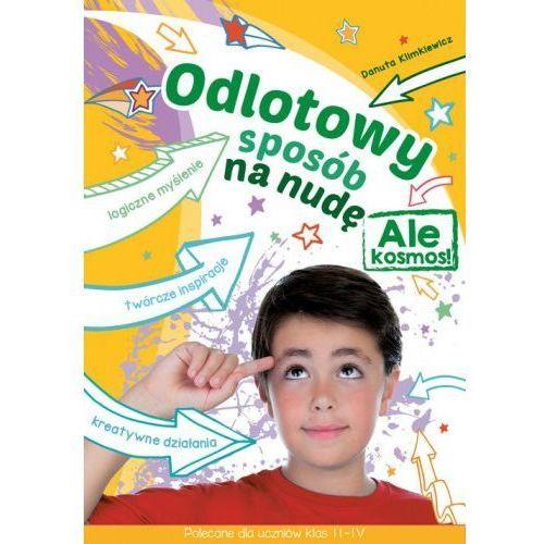 Odlotowy sposób na nudę Ale kosmos - Danuta Klimkiewicz (72 str.)