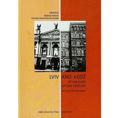 Lviv and Łódź at the Turn of 20th Century Structure of Social Space, oprawa miękka