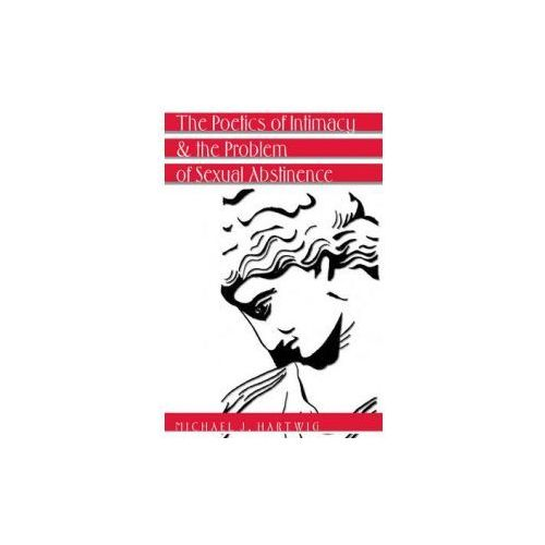 Poetics of Intimacy and the Problem of Sexual Abstinence- Revised Edition