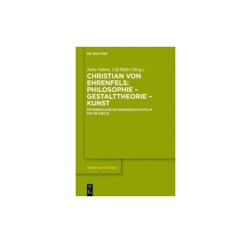 Christian von Ehrenfels: Philosophie - Gestalttheorie - Kunst (9783110517910)