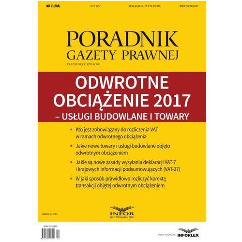 Odwrotne obciążenie 2017 - usługi budowlane i towary (PGP 2/2017) - Aneta Szwęch (100 str.)