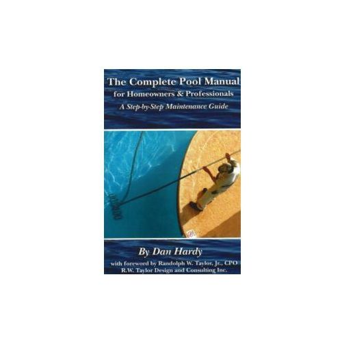 Complete Pool Manual For Homeowners And Professionals (9781601380227)