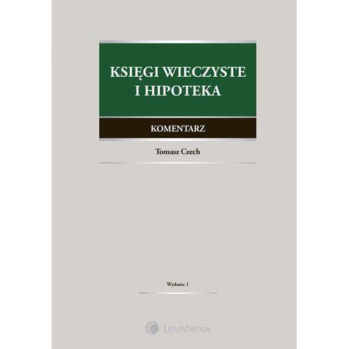Księgi wieczyste i hipoteka Komentarz - Tomasz Czech, LEXISNEXIS