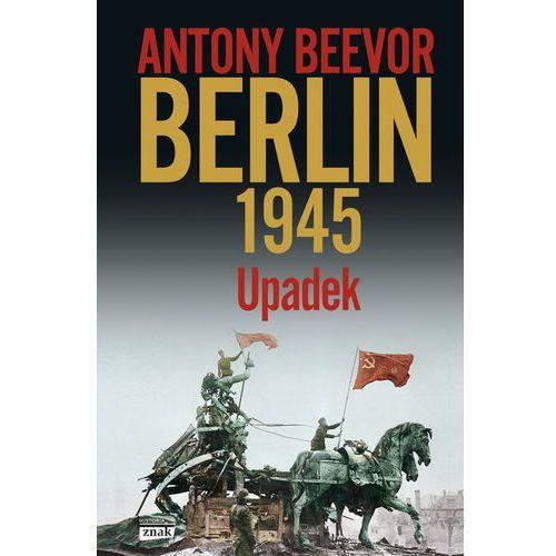 Berlin Upadek 1945. Darmowy odbiór w niemal 100 księgarniach!, Antony Beevor