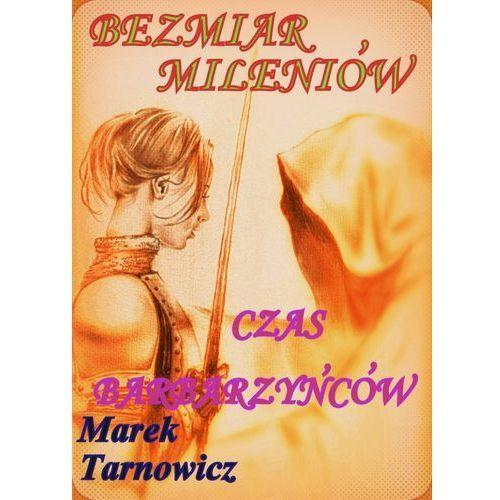 Bezmiar mileniów. Czas Barbarzyńców - Marek Tarnowicz, Aneta Gonera, Robert Zajączkowski