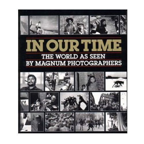 In Our Time: The World as Seen by Magnum Photographers, W. Norton & Co.
