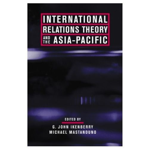 International Relations Theory and the Asia-Pacific (9780231125918)