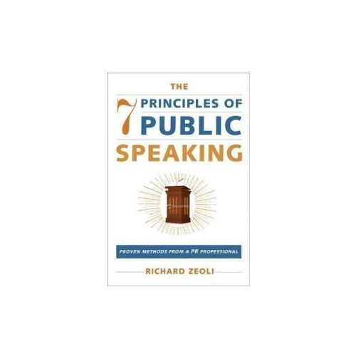 The 7 Principles of Public Speaking: Proven Methods from a PR Professional (9781510734371)