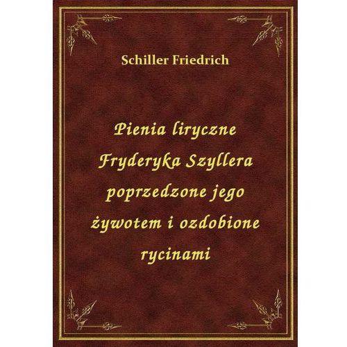Pienia liryczne Fryderyka Szyllera poprzedzone jego żywotem i ozdobione rycinami