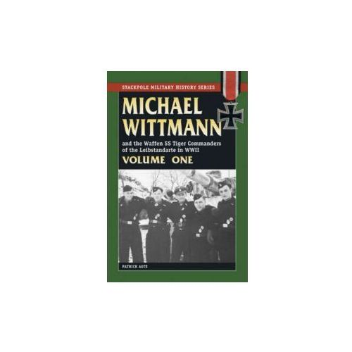 Michael Wittmann and the Waffen SS Tiger Commanders of the L (9780811733342)