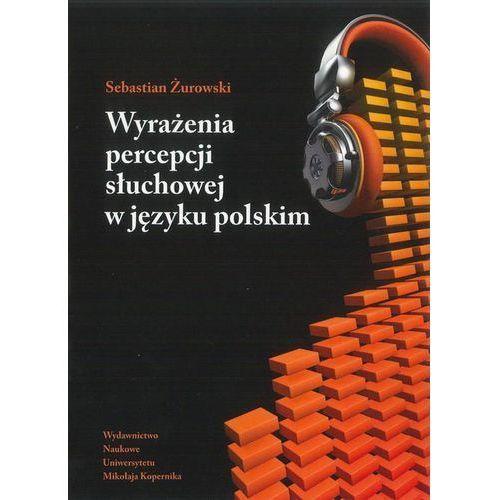Wyrażenia percepcji słuchowej w języku polskim - Sebastian Żurowski (9788323128731)