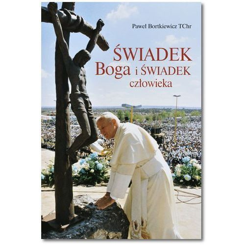 Świadek Boga i świadek człowieka - Paweł Bortkiewicz (2017)
