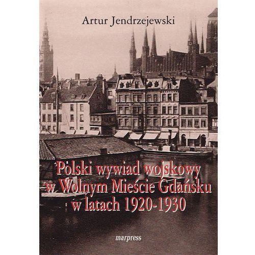 Polski wywiad wojskowy w Wolnym Mieście Gdańsku... - Artur Jendrzejewski, oprawa broszurowa