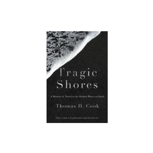 Tragic Shores: A Memoir of Dark Travel (9781784292423)