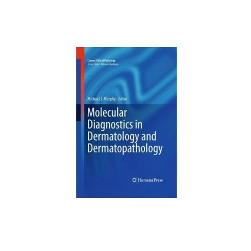 Molecular Diagnostics in Dermatology and Dermatopathology (9781607611707)