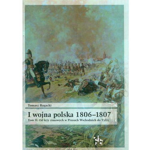 I wojna polska 1806-1807 Tom 2 Od leży zimowych w Prusach Wschodnich do Tylży - Tomasz Rogacki, Inforteditions