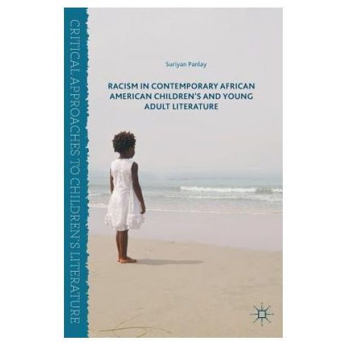 Racism in Contemporary African American Children's and Young Adult Literature (9783319428925)