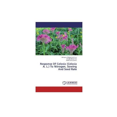 Response Of Celosia (Celosia A. L.) To Nitrogen, Sowing And Seed Rate (9786202062312)