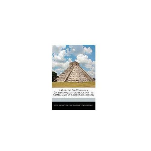 A Guide to Pre-Columbian Civilizations: Mesoamerica and the Olmec, Maya and Aztec Civilizations (9781241611545)