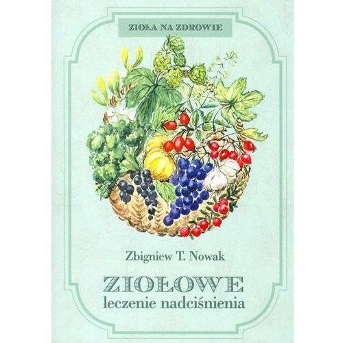 Ziołowe leczenie nadciśnienia - Nowak Zbigniew T., Zbigniew T Nowak