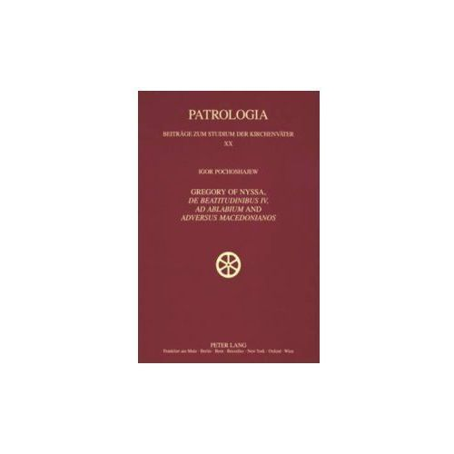 "Gregory of Nyssa, ""De Beatitudinibus"", ""Ad Ablabium"" and ""Adversus Macedonianos"""