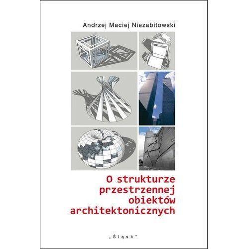 O strukturze przestrzennej obiektów architektonicznych. Darmowy odbiór w niemal 100 księgarniach!, oprawa miękka