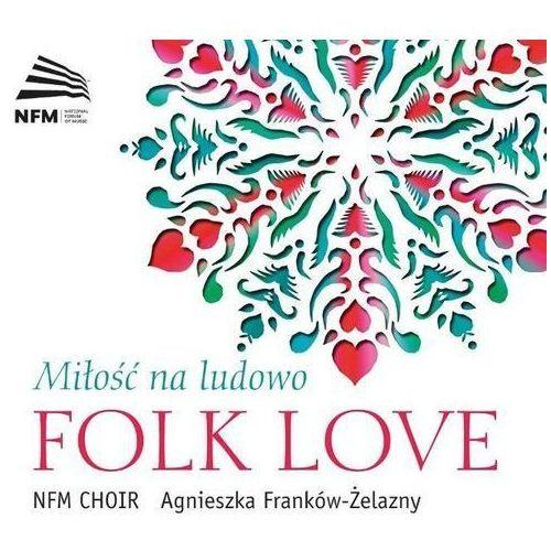 FOLK LOVE - MIŁOŚĆ NA LUDOWO - ChÓr Narodowego Forum Muzyki (Płyta CD) (5902176502133)