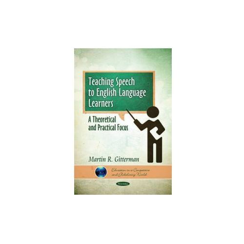 Teaching Speech to English Language Learners: A Theoretical & Practical Focus (9781611229783)