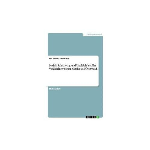 Soziale Schichtung und Ungleichheit.Ein Vergleich zwischen Mexiko und Österreich (9783656637332)