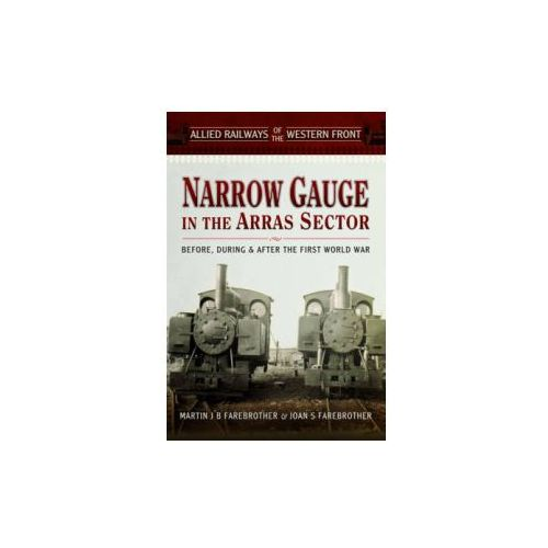 Allied Railways of the Western Front - Narrow Gauge in the A (9781473821187)
