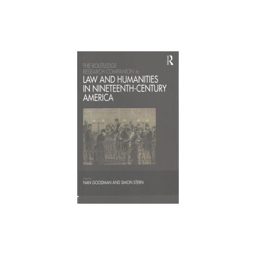 Routledge Research Companion to Law and Humanities in Nineteenth-Century America (9781472441003)