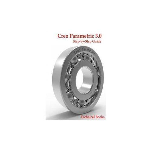 Creo Parametric 3.0 Step-By-Step Guide: CAD/CAM Book (9781522958390)