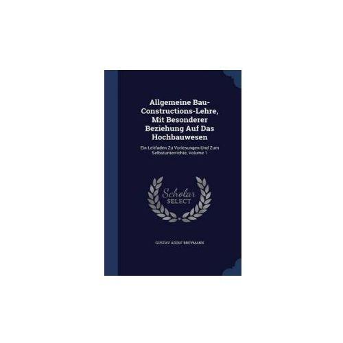 Allgemeine Bau-Constructions-Lehre, Mit Besonderer Beziehung Auf Das Hochbauwesen (9781296970154)