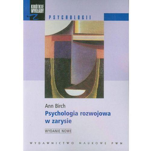 PSYCHOLOGIA ROZWOJOWA W ZARYSIE (oprawa miękka) (Książka), Ann Birch